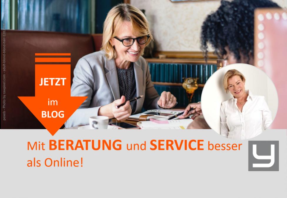 Mit BERATUNG und SERVICE besser als Online!